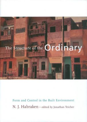 The Structure of the Ordinary: Form and Control in the Built Environment. N. J. Habraken,...