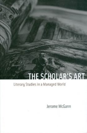 The Scholar's Art: Literary Studies in a Managed World. Jerome J. McGann