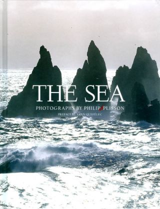The Sea: Photographs by Philip Plisson. Philip Plisson, Yann Queffélec, Jane Brenton