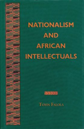 Nationalism and African Intellectuals. Toyin Falola