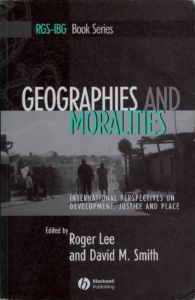 Geographies and Moralities: International Perspectives on Development, Justice and Place. Roger...