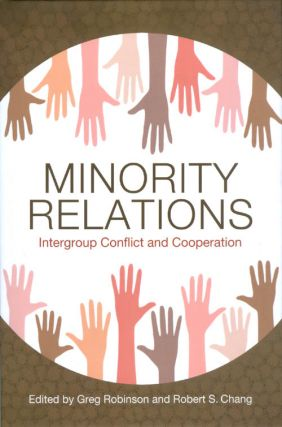 Minority Relations: Intergroup Conflict and Cooperation. Greg Robinson, Robert S. Chang