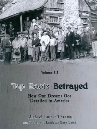 Tap Roots Betrayed: How Our Dreams Got Derailed in America (Oceans of Darkness, Oceans of Light...