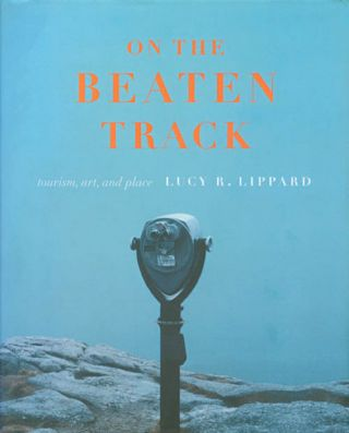 On the Beaten Track: Tourism, Art, and Place. Lucy R. Lippard