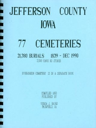 Jefferson County, Iowa: 77 Cemeteries (21,380 Burials 1839-Dec. 1990). Verda J. Baird