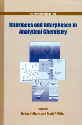 Interfaces and Interphases in Analytical Chemistry (ACS Symposium Series 1062). Robin Helburn,...