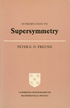 Introduction to Supersymmetry (Cambridge Monographs on Mathematical Physics). Peter G. O. Freund