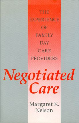 Negotiated Care: The Experience of Family Day Care Providers. Margaret Nelson
