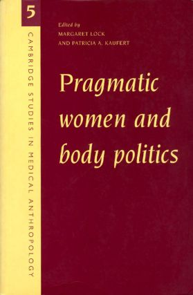 Pragmatic Women and Body Politics (Cambridge Studies in Medical Anthropology). Margaret Lock,...