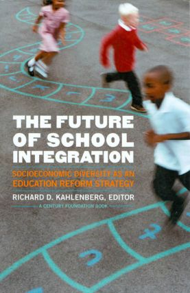 The Future of School Integration. Richard D. Kahlenberg