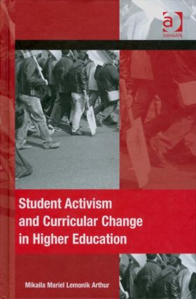Student Activism and Curricular Change in Higher Education. Mikaila Mariel Lemonik Arthur