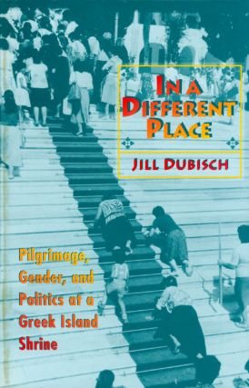 In a Different Place: Pilgrimage, Gender, and Politics at a Greek Island Shrine. Jill Dubisch