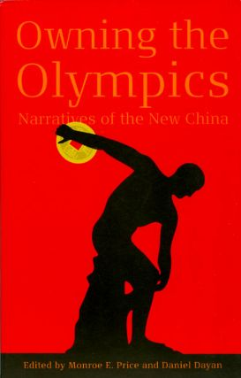 Owning the Olympics: Narratives of the New China. Monroe E. Price, Daniel Dayan