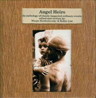 Angel Heirs: An Anthology of Closely Inspected Ordinary Events. Margo Berdeshevsky, Robin Lim,...