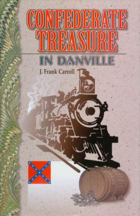 Confederate Treasure in Danville. J. Frank Carroll