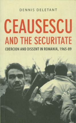 Ceausescu and the Securitate: Coercion and Dissent in Romania, 1965-89. Dennis Deletant