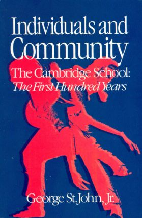 "Individuals and Community: The Cambridge School: The First Hundred Years. George Jr St. John, ""Jim"""