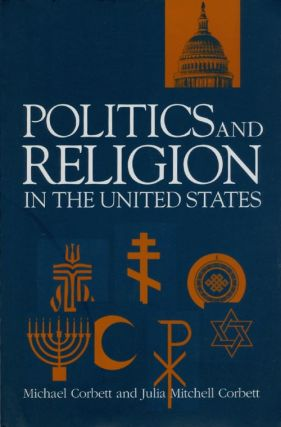 Politics and Religion in the United States. Michael Corbett, Julia Mitchell Corbett