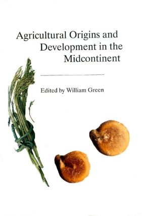 Agricultural Origins and Development in the Midcontinent (Report 19 of the Office of the state...