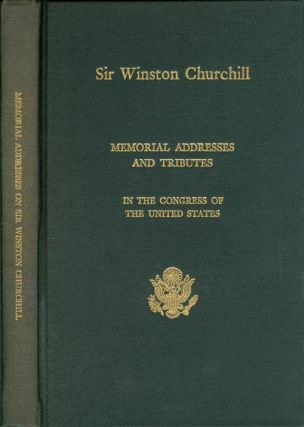 Memorial Addresses in the Congress of the United States and Tributes in Eulogy of Sir Winston...