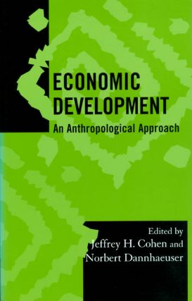 Economic Development: An Anthropological Approach (Society for Economic Anthropology Monograph...