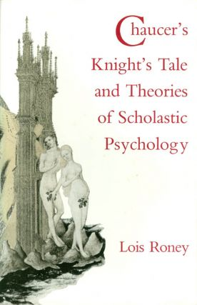 Chaucer's Knight's Tale and Theories of Scholastic Psychology. Lois Roney