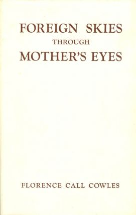 Foreign Skies Through Mother's Eyes: Round-the-World Letters to My Children. Florence Call Cowles