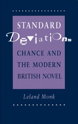 Standard Deviations: Chance and the Modern British Novel. Leland Monk