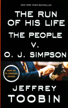 The Run of His Life: The People v. O. J. Simpson. Jeffrey Toobin