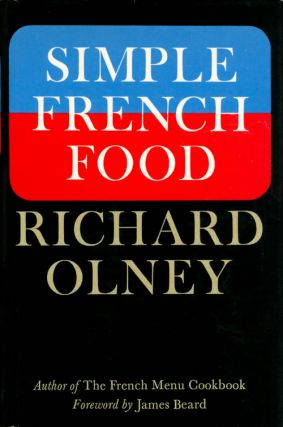Simple French Food. Richard Olney, James Beard, foreword