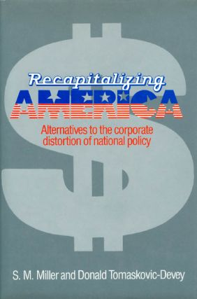 Recapitalizing America: Alternatives to the Corporate Distortion of National Policy. S. M....