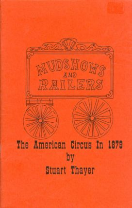 Mudshows and Railers: The American Circus in 1879. Stuart Thayer