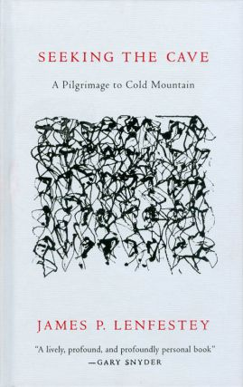 Seeking the Cave: A Pilgrimage to Cold Mountain. James P. Lenfestey