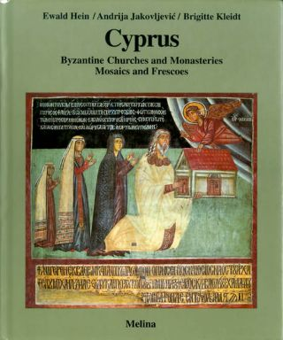 Cyprus: Byzantine Churches and Monasteries, Mosaics and Frescoes. Ewald Hein, Andrija...