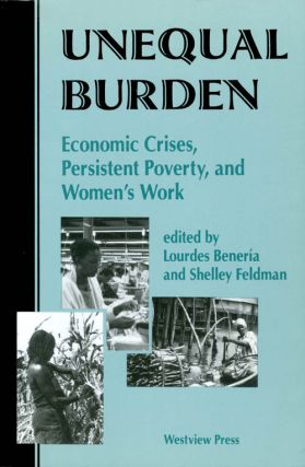 Unequal Burden: Economic Crises, Persistent Poverty, and Women's Work. Lourdes Beneria, Shelley...