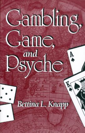 Gambling, Game, and Psyche. Bettina L. Knapp