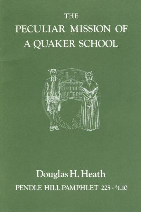 The Peculiar Mission of a Quaker School (Pendle Hill Pamphlet 225). Douglas H. Heath