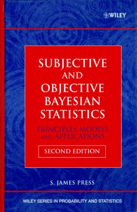Subjective and Objective Bayesian Statistics: Principles, Models, and Applications (Second...