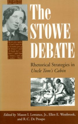 "The Stowe Debate: Rhetorical Strategies in ""Uncle Tom's Cabin"" Mason I. Jr. Lowance, Ellen E...."