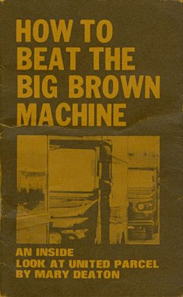How to Beat the Big Brown Machine. Mary Deaton