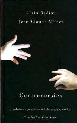 Controversies: A dialogue on the politics and philosophy of our time. Alain Badiou, Jean-Claude...