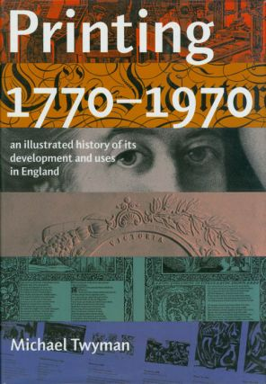 Printing 1770-1970: An Illustrated History of Its Development and Uses in England. Michael Twyman