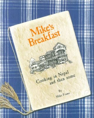 Mike's Breakfast: Cooking in Nepal and then some. Mike Frame