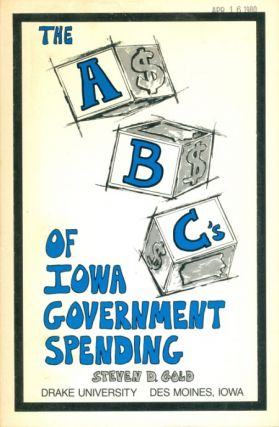 The ABC's of Iowa Government Spending. Steven D. Gold