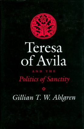 Teresa of Avila and the Politics of Sanctity. Gillian T. W. Ahlgren