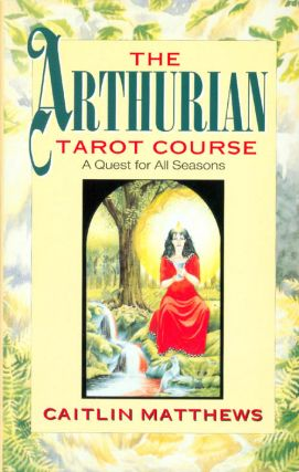 The Arthurian Tarot Course: A Quest for All Seasons. Caitlin Matthews