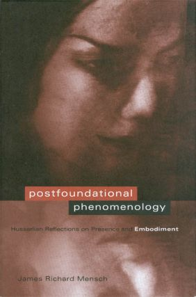 Postfoundational Phenomenology: Husserlian Reflections on Presence and Embodiment. James Richard...