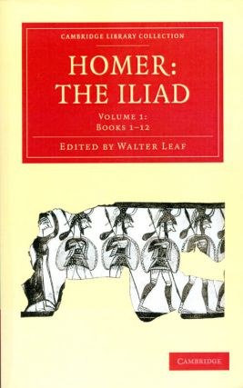 The Iliad, Volume I: Books 1-12 (Cambridge Library Collection). Homer, Walter Leaf