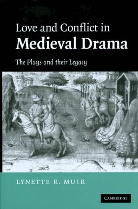 Love and Conflict in Medieval Drama: The Plays and their Legacy. Lynette R. Muir