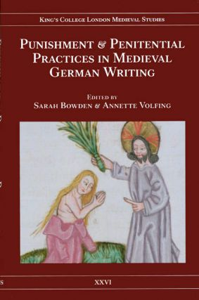 Punishment and Penitential Practices in Medieval German Writing. Sarah Bowden, Annette Volfing